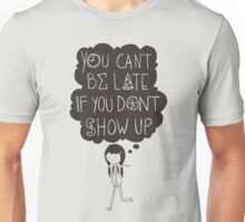 You Can't Be Late Unisex T-Shirt