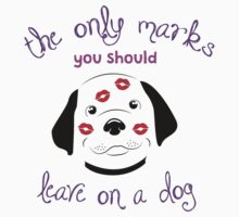THE ONLY MARKS YOU SHOULD LEAVE ON A DOG.. Kids Tee