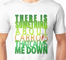 There Is Something About Carrots That Calms Me Down Unisex T-Shirt