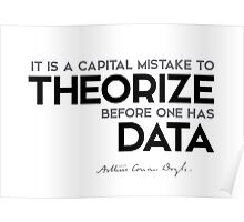 theorize before one has data - arthur conan doyle Poster