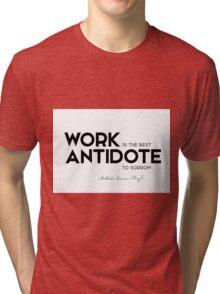 work is the best antidote to sorrow - arthur conan doyle Tri-blend T-Shirt
