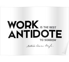 work is the best antidote to sorrow - arthur conan doyle Poster