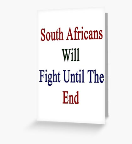 South Africans Will Fight Until The End  Greeting Card