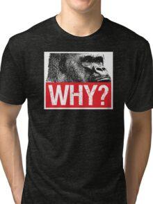 Harambe - Why? Tri-blend T-Shirt