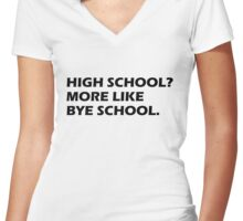 High School? More Like Bye School. Women's Fitted V-Neck T-Shirt