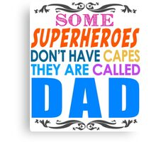 Some Superheroes Dont Have Capes, They Are Called Dad Canvas Print