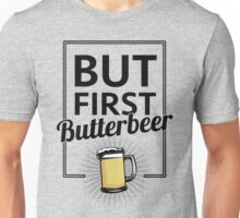 But first Butterbeer Unisex T-Shirt