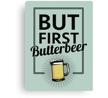 But first Butterbeer Canvas Print