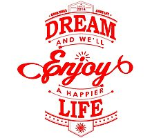 Dream And Enjoy A Happier Life Photographic Print