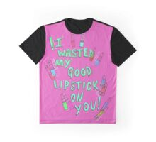 I wasted my good lipstick on you Graphic T-Shirt