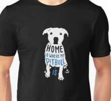 Home is where my Pitbull is [ver2] Dogs T-shirt Unisex T-Shirt