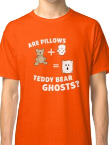Are Pillows Teddy-bear Ghosts? Classic T-Shirt