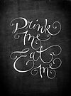 Drink Me, Eat Me Typography on Chalkboard by sandygrafik