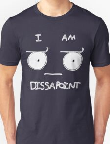 I am Disappoint Unisex T-Shirt