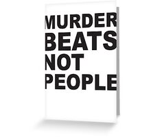 Murder Beats Not People Greeting Card