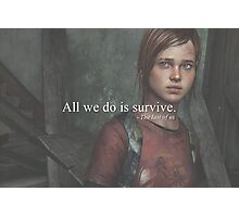 All we do is survive. Photographic Print