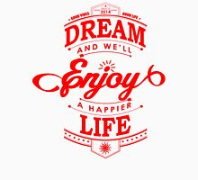 Dream And Enjoy A Happier Life Unisex T-Shirt