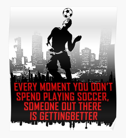 Soccer, Someone Out There Is Getting Better Poster