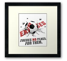 Excuses, There's No Place For Them Framed Print