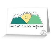 Every day is a new beginning! Greeting Card