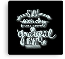 Start each day with a grateful heart.Typography,hand painted,black background,modern,trendy,girly,cute,inspirational Canvas Print