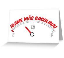 Dame más gasolina! (W) Greeting Card