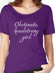 """Obstinate, headstrong girl!"" Pride & Prejudice quote Women's Relaxed Fit T-Shirt"