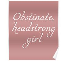 Obstinate, headstrong girl - Pride and Prejudice quote Poster