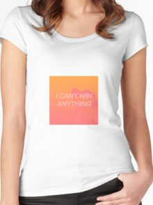 I CAN'T WIN ANYTHING  Women's Fitted Scoop T-Shirt