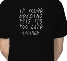 If You're Reading This It's Too Late Classic T-Shirt