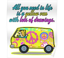 All You Need In Life Is A Yellow Van With Lots Of Drawings Poster