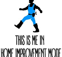 This Is Me In Home Improvement Mode by papabuju