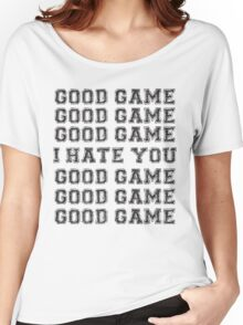 Good Game.  I Hate You. Women's Relaxed Fit T-Shirt