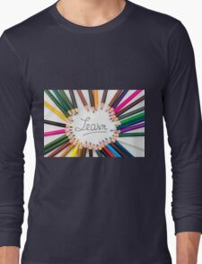 Colouring pencils in circle arrangement with message Learn Long Sleeve T-Shirt