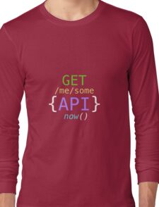 GET me some apis now Long Sleeve T-Shirt