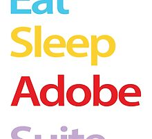 Eat Sleep Adobe Suite by benenen