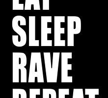 Eat Sleep Rave Repeat by kerakas