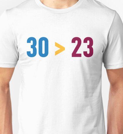 30 > 23 Unisex T-Shirt