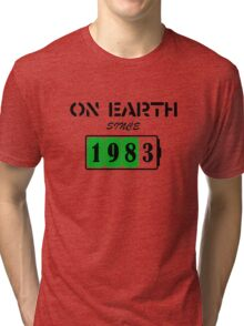 On Earth Since 1983 Tri-blend T-Shirt