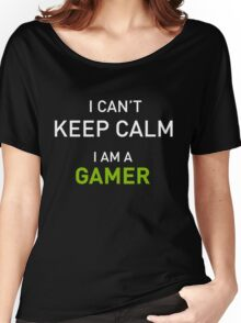 I Cant Keep Calm I Am A Gamer Women's Relaxed Fit T-Shirt
