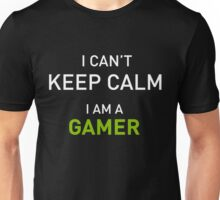 I Cant Keep Calm I Am A Gamer Unisex T-Shirt