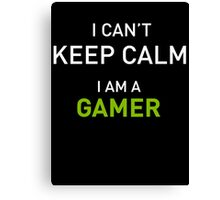 I Cant Keep Calm I Am A Gamer Canvas Print
