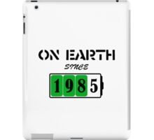 On Earth Since 1985 iPad Case/Skin