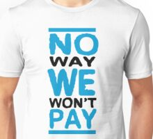No Way We Won't Pay Unisex T-Shirt