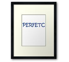 101% Perfect Framed Print