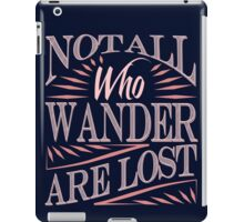 Not All Who Wander Are Lost iPad Case/Skin