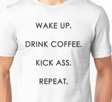WAKE UP. DRINK COFFEE. KICK ASS. REPEAT Unisex T-Shirt