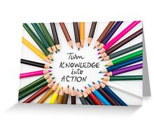 Turn Knowledge Into Action Greeting Card