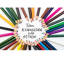 Turn Knowledge Into Action Photographic Print