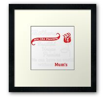 Mothers Are Like Flowers Beautiful Unique Precious Framed Print